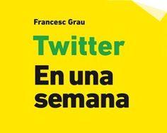 Mi reseña del libro de Francesc Grau 'Twitter en Una Semana'