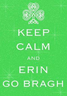 keep calm and erin go bragh / Created with Keep Calm and Carry On for iOS #keepcalm #eringobragh