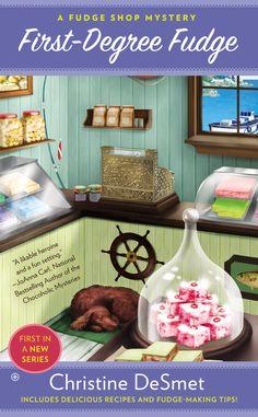First-Degree Fudge (A Fudge Shop Mystery Book 1)