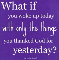 NOW ask, what if you woke up today with only the things you thanked the people in this life whose kindness produced the things for which you thanked your imaginary friend?