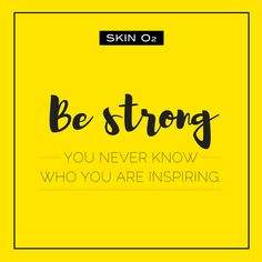 Be strong! Yes, you!
