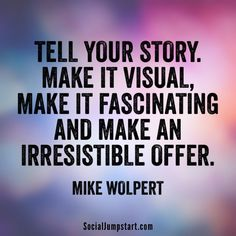Tell your story. Make it irresistible.