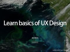 Learn basics of UX Design by Takashi Sakamoto via slideshare