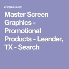 Master Screen Graphics - Promotional Products - Leander, TX - Search