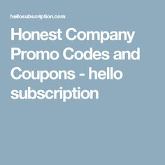 Honest Company Promo Codes and Coupons - hello subscription
