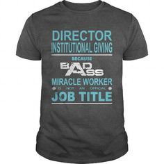 BECAUSE BADASS MIRACLE WORKER IS NOT AN OFFICIAL JOB TITLE DIRECTOR OF INSTITUTIONAL GIVING T-SHIRTS, HOODIES (19$ ==► Shopping Now) #because #badass #miracle #worker #is #not #an #official #job #title #director #of #institutional #giving #shirts #tshirt #hoodie #sweatshirt #fashion #style