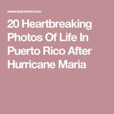 20 Heartbreaking Photos Of Life In Puerto Rico After Hurricane Maria