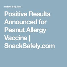 Positive Results Announced for Peanut Allergy Vaccine | SnackSafely.com
