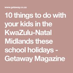 10 things to do with your kids in the KwaZulu-Natal Midlands these school holidays - Getaway Magazine Midland School, Stuff To Do, Things To Do, Kwazulu Natal, School Holidays, Magazine, Activities, Kids, Toddlers