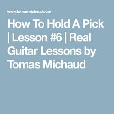 How To Hold A Pick | Lesson #6 | Real Guitar Lessons by Tomas Michaud