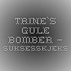 Trine`s Gule Bomber - suksesskjeks - Sweets 2 Share Sweets, Sweet Pastries, Goodies, Candy, Treats, Baking, Desserts