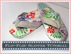Tutorial for making flip flop slippers for summer.  Good idea.Nx