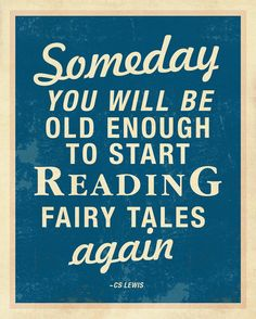 """""""Someday you will be old enough to start reading fairy tales again"""" -- one is never too old for fairy tales. :)"""