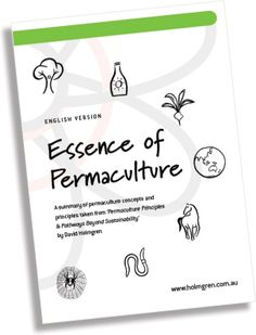 Essence of Permaculture - free eBook download.  A summary of permaculture concept and principles taken from Permaculture Principles and Pathways Beyond Sustainability by David Holmgren. Available in English, Spanish, French, Portuguese, Hebrew, Hungarian and Italian.