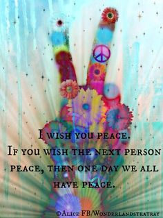 I wish you peace.                                                                                                                                                      More