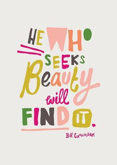 He who seeks beauty will find it.