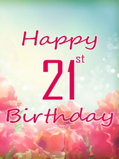 Send Free Happy Birthday Flower Card to Loved Ones on Birthday & Greeting Cards by Davia. It's free, and you also can use your own customized birthday calendar and birthday reminders. Happy 21st Birthday Wishes, Happy Birthday My Queen, 21st Birthday Cards, Birthday Calendar, Birthday Greeting Cards, Birthday Quotes, Birthday Greetings, Special Birthday, Birthday Ideas