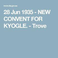 28 Jun 1935 - NEW CONVENT FOR KYOGLE. - Trove