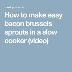 How to make easy bacon brussels sprouts in a slow cooker (video)