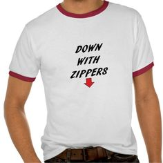 Down with Zippers Tee Shirt