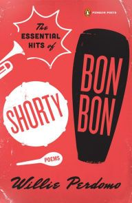 The Essential Hits of Shorty Bon Bon by Willie Perdomo | 9780143125235 | Paperback | Barnes & Noble