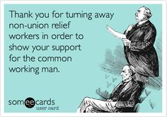 Thank you for turning away non-union relief workers in order to show your support for the common working man.