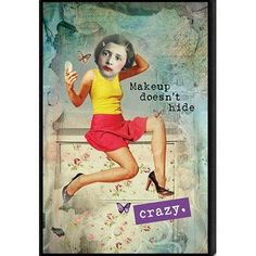 Artistic Reflections Just Sayin' 'Makeup Doesn't Hide Crazy' by Tonya Framed Graphic Art