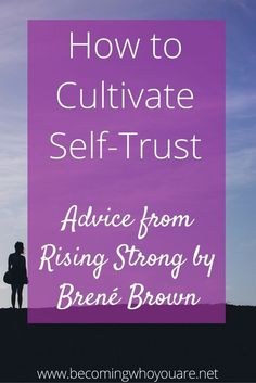 How to Cultivate Self-Trust: a 7-step Guide. Advice from Rising Strong by Brené Brown.