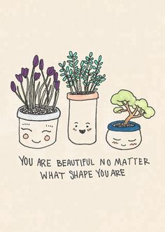 Beautiful no matter what you look like!:) x