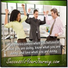 When you love what you do, you'll never work a day. #ilovemyjob #happinessis #ibelieve http://SuccesIsYourJourney.com