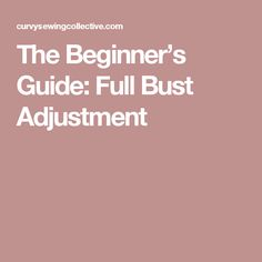 The Beginner's Guide: Full Bust Adjustment