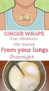 Ginger Wraps Can Eliminate The Mucus From Your Lungs Overnight.