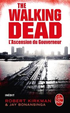 The Walking Dead, tome 1 : L'Ascension du Gouverneur, de Robert Kirkman et Jay Bonansinga. Éditions LGF. Collection Le Livre de poche.