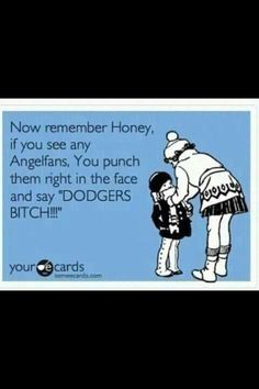 ROFL... This one is for the angel fans... Dodger fans gotta be taught early! :D