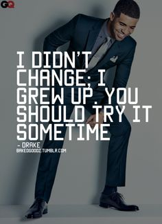 """""""I didn't change. I grew up. You should try it sometime."""" #Drake quotes"""