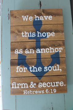 We have this hope as an anchor for the soul, firm and secure. Hebrews 6:19    Completely hand painted on a hand crafted pallet, this sign is
