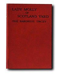 Lady Molly of Scotland Yard is about Molly Robertson-Kirk, an early fictional female detective, written by Baroness Orczy, who is best known as the creator of The Scarlet Pimpernel, but who also invented two immortal turn-of-the-century detectives in The Old Man in the Corner and Lady Molly.  First published in 1910, Orczy's female detective was the precursor of the lay sleuth who relies on brains rather than brawn.