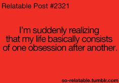 ENTP problems. Obsess over something, them become bored with it, find new obsession, continue cycle until you die.