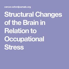 Structural Changes of the Brain in Relation to Occupational Stress