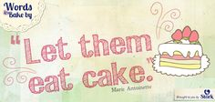 Let them eat cake! #quotes