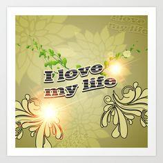 I love my life Art Print by Love Of My Life, My Love, Art Prints, Abstract, Art Impressions, Summary, Art Print
