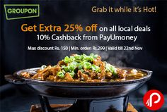 Groupon offers Extra 25% off on all local deals. Extra +10% Cashback through payment PayUmoney. Max Discount Rs.150, Min. Order Rs.299, Valid till 22nd Nov.  http://www.paisebachaoindia.com/get-extra-25-off-on-all-local-deals-10-cashback-from-payumoney-groupon/