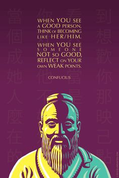 CONFUCIUS QUOTE: WHEN YOU SEE A GOOD PERSONWisdom from the Chinese philosopher Confucius (551 - 479 BC).#5 of the Great Teachers series. See also Thoreau, Marcus Aurelius, Lao Tzu, and the Buddha.Print/poster availablehere