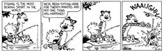 Calvin and Hobbes, GONE FISHING - Fishing is the most boring sport in the world. We've been sitting here for twenty minutes and not one thing has happened!  WAAUGHH