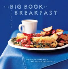 The Big Book of Breakfast: Serious Comfort Food for Any Time of the Day, http://www.amazon.com/dp/B009UWRIFO/ref=cm_sw_r_pi_awdm_qcdUub0R5FQK2