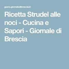 Ricetta Strudel alle noci - Cucina e Sapori - Giornale di Brescia