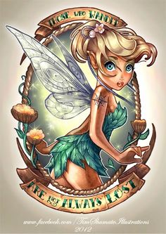 Those Who Wander Are Not Always Lost (Tinkerbell) ~ Tim Shumate Illustration Tattoos