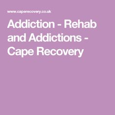 Addiction - Rehab and Addictions - Cape Recovery