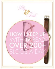Blogging consistently is so important, especially for those of us that blog for our businesses. Keeping up with others' blogs is also important, because it keeps us connected to those in our community and niche. | How I Keep Up With & Read Over 200+ Blogs a Day | BlissandFaith.com