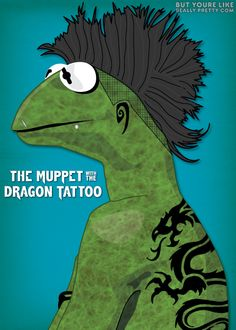 @Melissa Kiewiet  The Muppet with the Dragon Tattoo